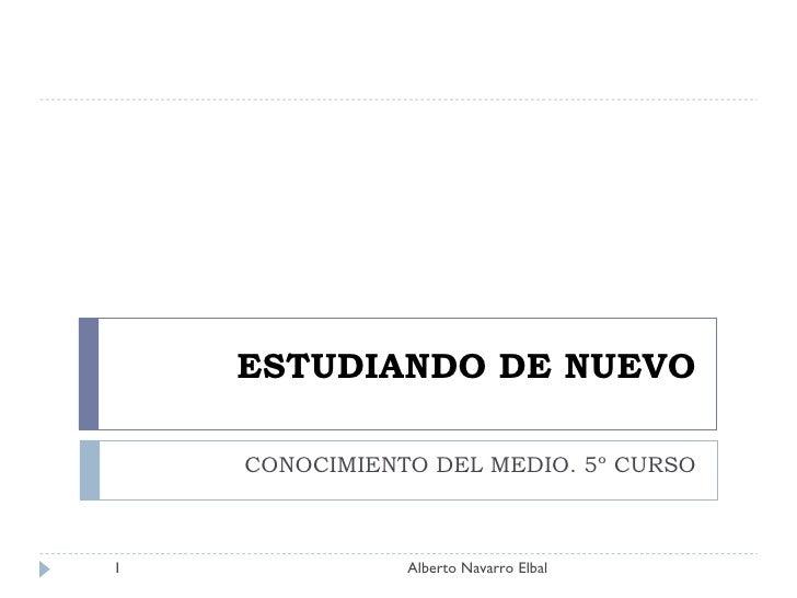 ESTUDIANDO DE NUEVO CONOCIMIENTO DEL MEDIO. 5º CURSO Alberto Navarro Elbal