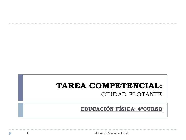 TAREA COMPETENCIAL: CIUDAD FLOTANTE EDUCACIÓN FÍSICA: 4ºCURSO Alberto Navarro Elbal