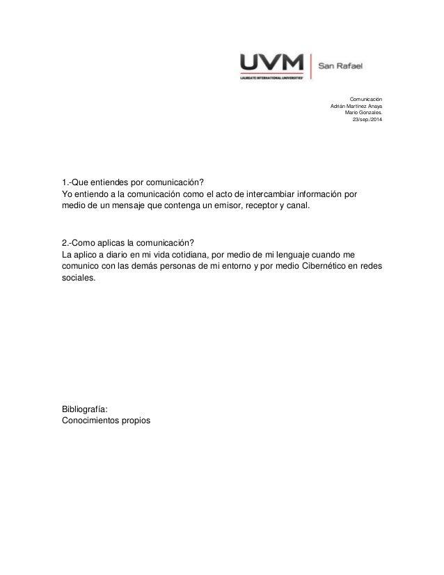 Comunicación Adrián Martínez Anaya Mario Gonzales. 23/sep./2014  1.-Que entiendes por comunicación? Yo entiendo a la comun...