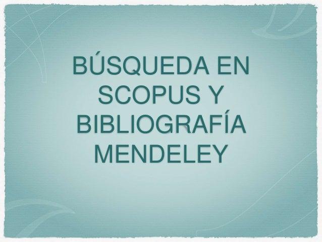 BÚSQUEDA EN SCOPUS Y BIBLIOGRAFÍA MENDELEY