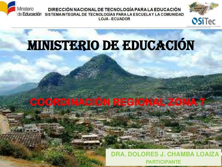 MINISTERIO DE EDUCACIÓNCOORDINACIÓN REGIONAL ZONA 7            DRA. DOLORES J. CHAMBA LOAIZA                     PARTICIPA...
