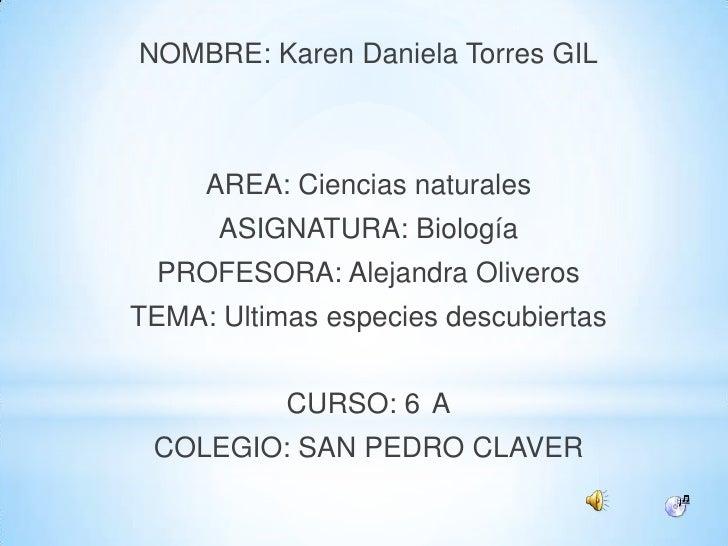 NOMBRE: Karen Daniela Torres GIL     AREA: Ciencias naturales      ASIGNATURA: Biología PROFESORA: Alejandra OliverosTEMA:...