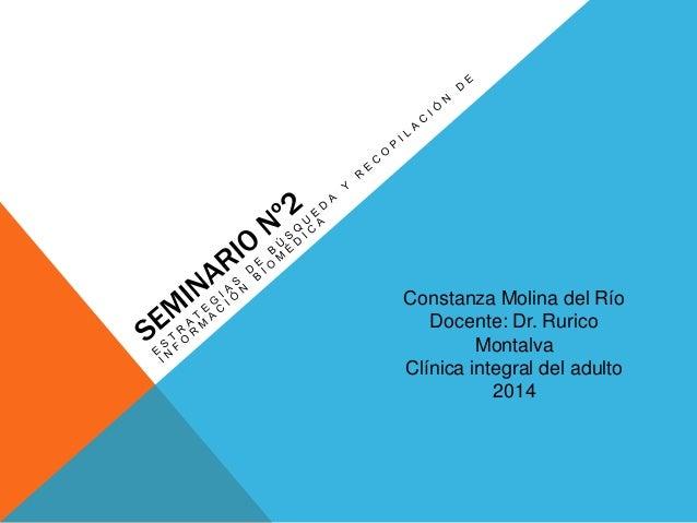 Constanza Molina del Río Docente: Dr. Rurico Montalva Clínica integral del adulto 2014