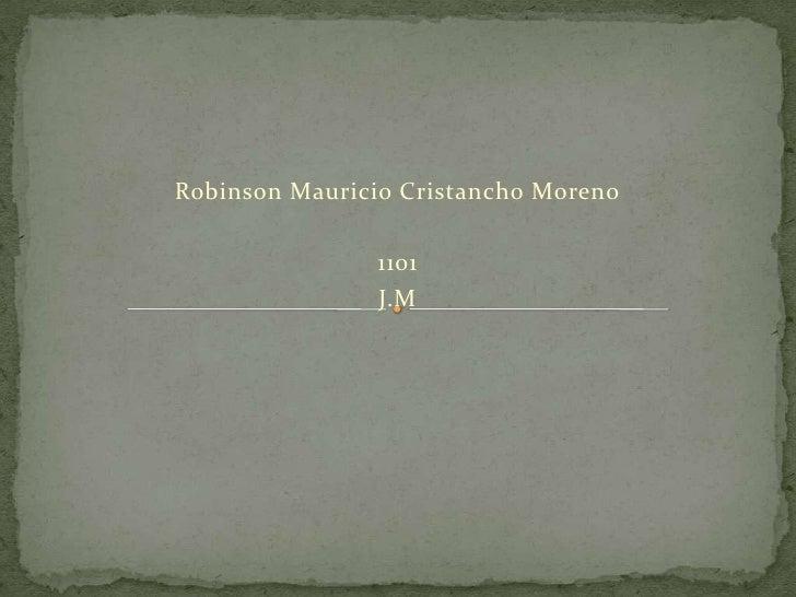 Robinson Mauricio Cristancho Moreno                 1101                J.M