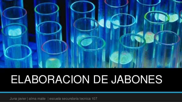 ELABORACION DE JABONESJuna javier | alma maite | escuela secundaria tecnica 107