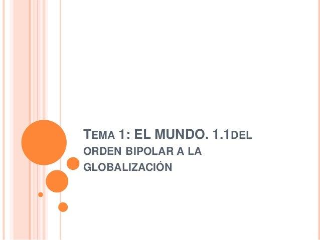 TEMA 1: EL MUNDO. 1.1DEL ORDEN BIPOLAR A LA GLOBALIZACIÓN
