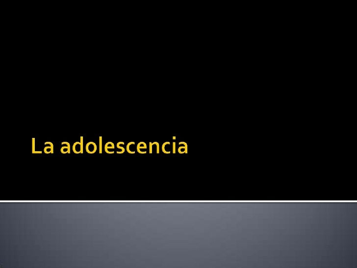 La adolescencia<br />