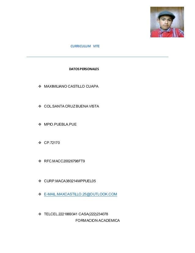 CURRICULUM VITE DATOS PERSONALES  MAXIMILIANO CASTILLO CUAPA  COL.SANTA CRUZ BUENA VISTA  MPIO.PUEBLA.PUE  CP.72170  ...