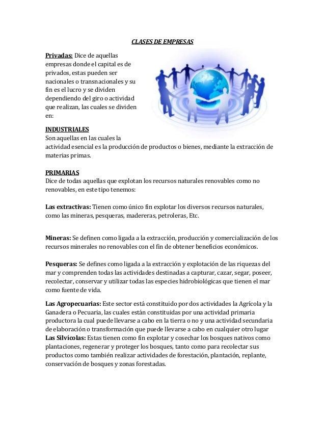 CLASES DE EMPRESASPrivadas: Dice de aquellasempresas donde el capital es deprivados, estas pueden sernacionales o transnac...