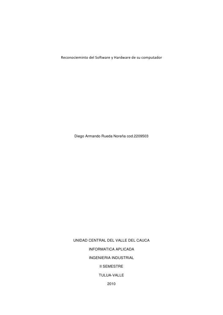 Reconocieminto del Software y Hardware de su computador<br />Diego Armando Rueda Noreña cod.2209503<br />UNIDAD CENTRAL DE...