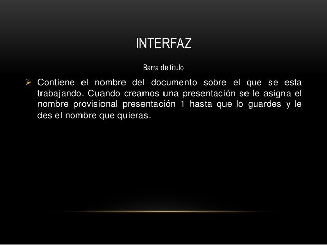 INTERFAZ                         Barra de titulo Contiene el nombre del documento sobre el que se esta  trabajando. Cuand...