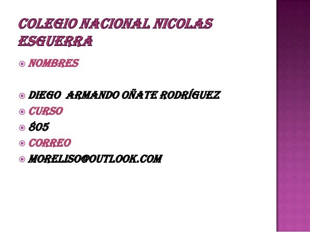  NOMBRES  Diego armando Oñate rodríguez  CURSO  805  CORREO  Moreliso@outlook.com