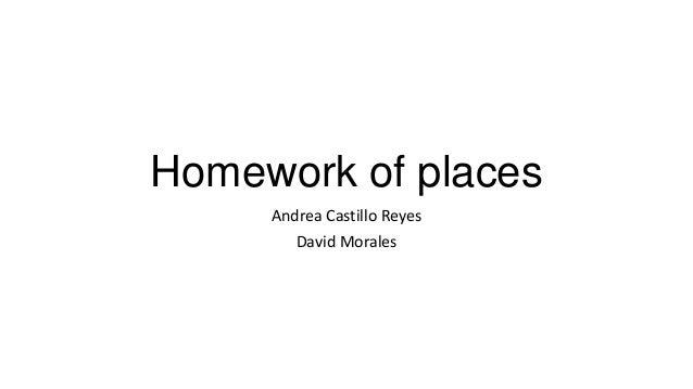 Homework of places Andrea Castillo Reyes David Morales