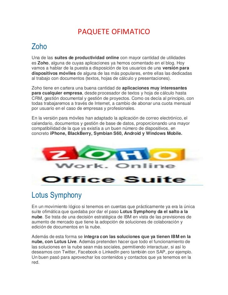 PAQUETE OFIMATICOZohoUna de las suites de productividad online con mayor cantidad de utilidadeses Zoho, alguna de cuyas ap...