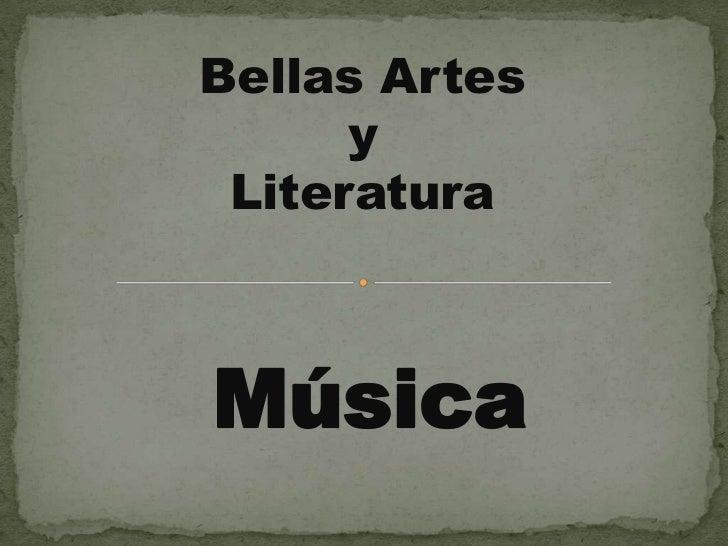 Bellas Artes <br />y <br />Literatura<br />Música<br />