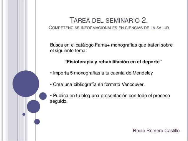 TAREA DEL SEMINARIO 2. COMPETENCIAS INFORMACIONALES EN CIENCIAS DE LA SALUD Rocío Romero Castillo Busca en el catálogo Fam...
