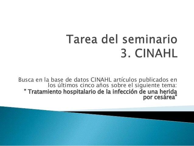 """Busca en la base de datos CINAHL artículos publicados en           los últimos cinco años sobre el siguiente tema:  """" Trat..."""