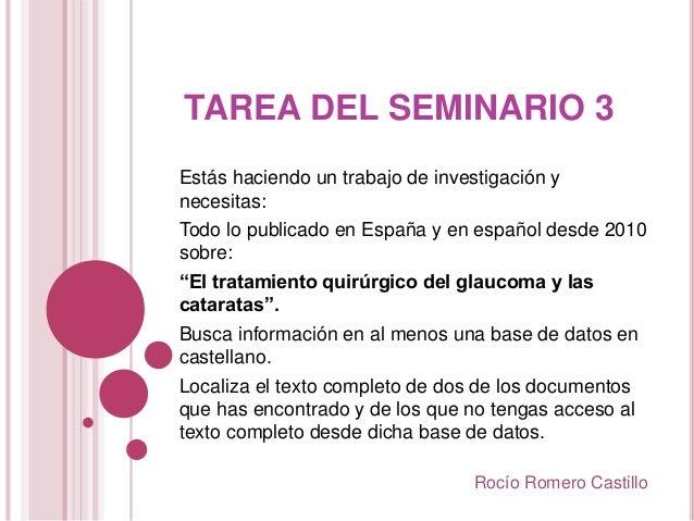 TAREA DEL SEMINARIO 3 Estás haciendo un trabajo de investigación y necesitas: Todo lo publicado en España y en español des...