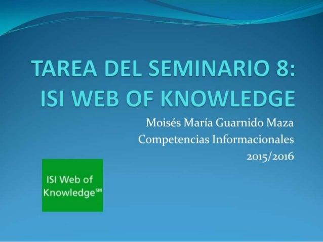 "Moisés Maria Guarnido Maza Competencias Informacionales 2015/2016  ISI Web of Knowledge"""