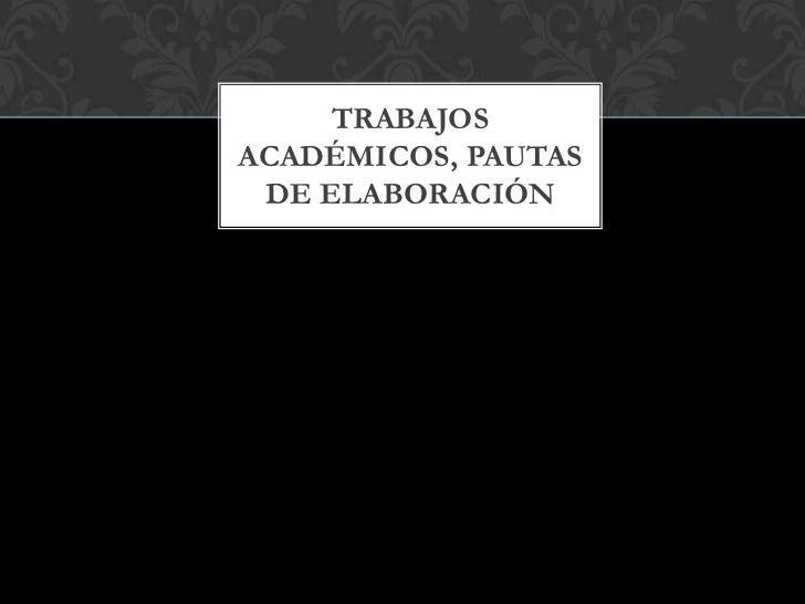 Trabajos académicos, pautas de elaboración<br />
