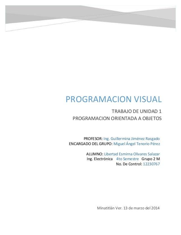 PROGRAMACION VISUAL TRABAJO DE UNIDAD 1 PROGRAMACION ORIENTADA A OBJETOS Minatitlán Ver. 13 de marzo del 2014 PROFESOR: In...
