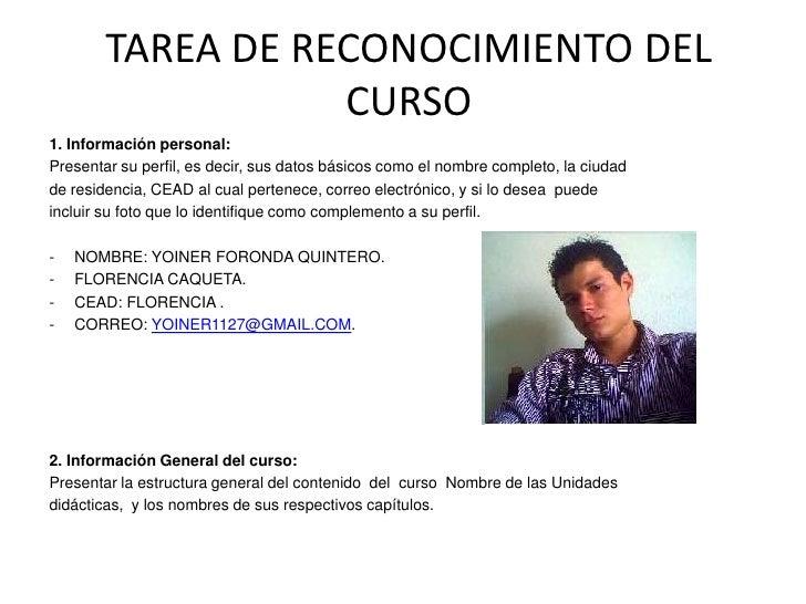 TAREA DE RECONOCIMIENTO DEL CURSO<br />1. Información personal:<br />Presentar su perfil, es decir, sus datos básicos como...