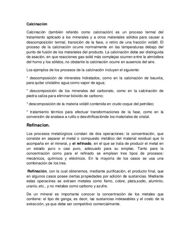 Calcinación Calcinación (también referido como calcinación) es un proceso termal del tratamiento aplicado a los minerales ...
