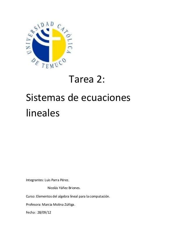 Tarea 2:Sistemas de ecuacioneslinealesIntegrantes: Luis Parra Pérez.              Nicolás Yáñez Briones.Curso: Elementos d...