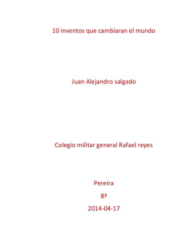 10 inventos que cambiaran el mundo Juan Alejandro salgado Colegio militar general Rafael reyes Pereira 8ª 2014-04-17