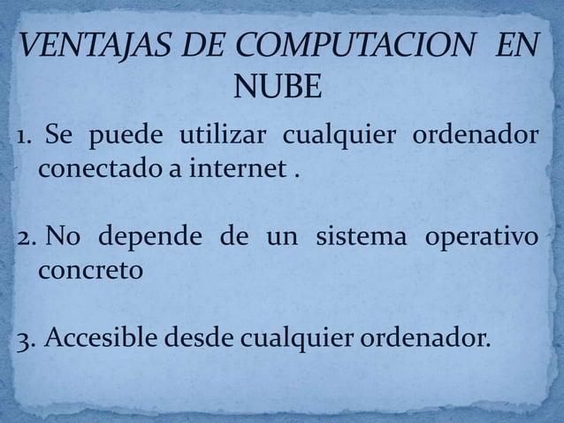 Básica Mente Existen 3 Grupos.         1. Nubes Publicas:Se refieren al modelo estándar decomputación en nube, don de loss...