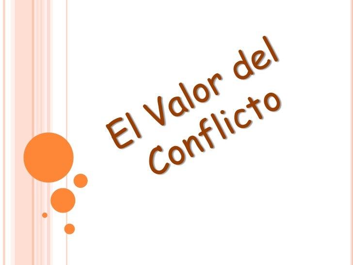 El Valor del Conflicto <br />