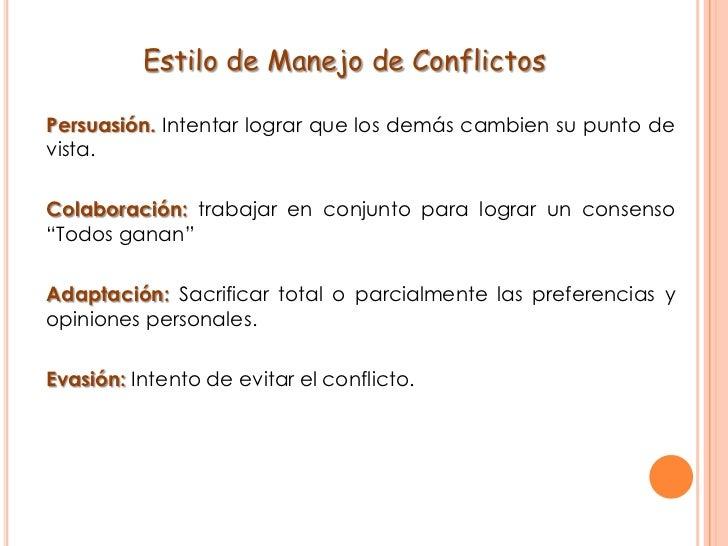 Estilo de Manejo de Conflictos <br />Persuasión. Intentar lograr que los demás cambien su punto de vista.<br />Colaboraci...