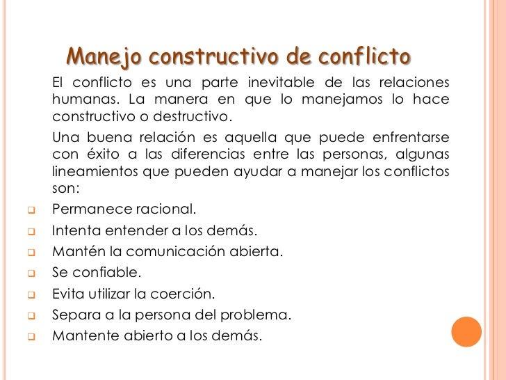 Manejo constructivo de conflicto <br />El conflicto es una parte inevitable de las relaciones humanas. La manera en que l...