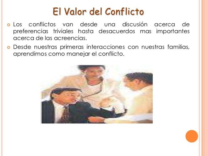 El Valor del Conflicto<br />Los conflictos van desde una discusión acerca de preferencias triviales hasta desacuerdos mas ...
