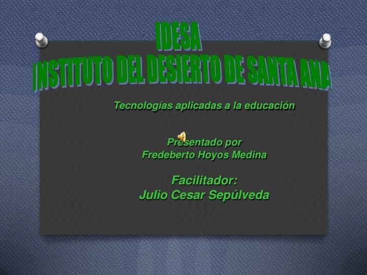 Tecnologías aplicadas a la educación          Presentado por     Fredeberto Hoyos Medina           Facilitador:     Julio ...