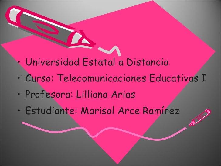 <ul><li>Universidad Estatal a Distancia </li></ul><ul><li>Curso: Telecomunicaciones Educativas I </li></ul><ul><li>Profeso...