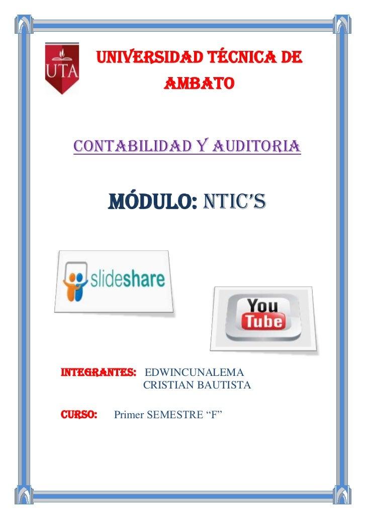 UNIVERSIDAD TÉCNICA DE                 AMBATO  Contabilidad y Auditoria         Módulo: Ntic'sINTEGRANTES: EDWINCUNALEMA  ...