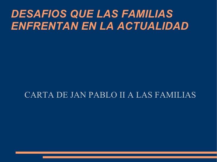 DESAFIOS QUE LAS FAMILIAS  ENFRENTAN EN LA ACTUALIDAD CARTA DE JAN PABLO II A LAS FAMILIAS