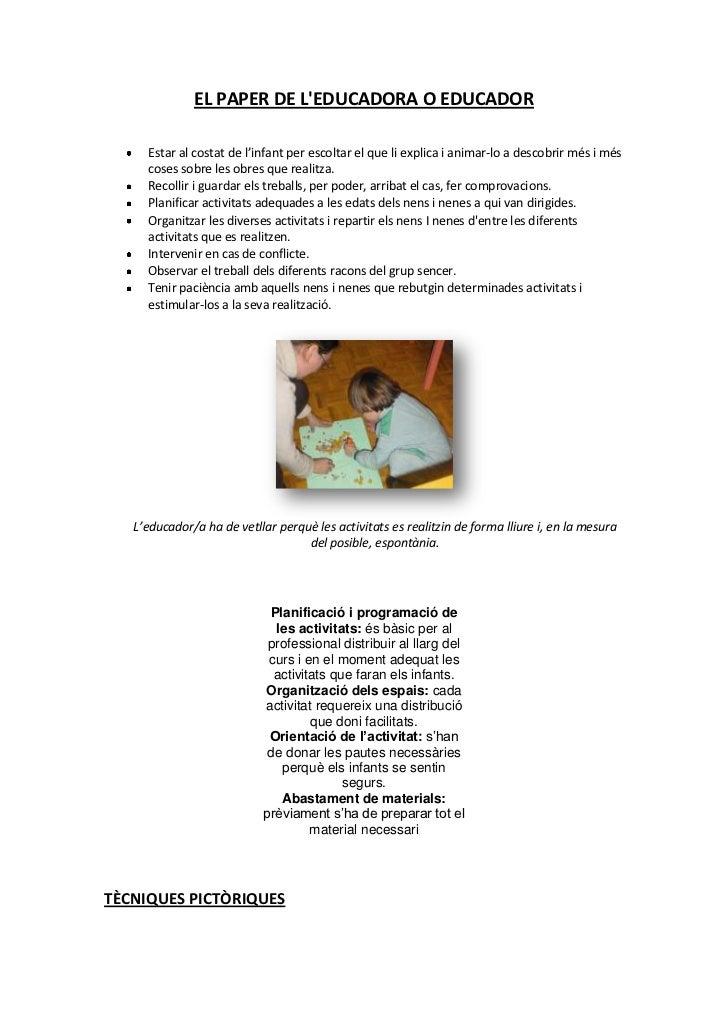 EL PAPER DE LEDUCADORA O EDUCADOR           Estar al costat de l'infant per escoltar el que li explica i animar-lo a desco...