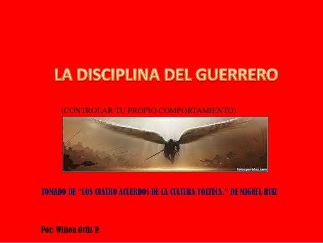 """(CONTROLAR TU PROPIO COMPORTAMIENTO)  TOMADO DE """"LOS CUATRO ACUERDOS DE LA CULTURA TOLTECA."""" DE MIGUEL RUIZ  Por: Wilson O..."""