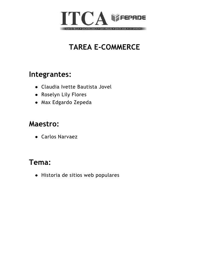 TAREA E-COMMERCE   Integrantes:    Claudia Ivette Bautista Jovel    Roselyn Lily Flores    Max Edgardo Zepeda    Maestro: ...