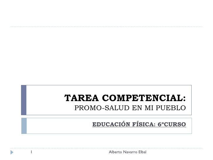 TAREA COMPETENCIAL: PROMO-SALUD EN MI PUEBLO EDUCACIÓN FÍSICA: 6ºCURSO Alberto Navarro Elbal