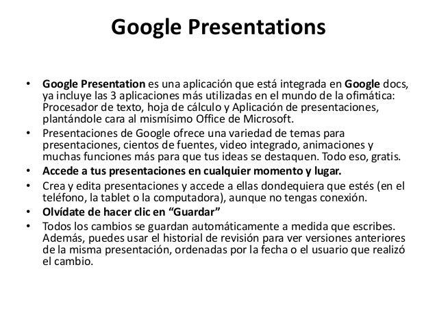 Google Presentations • Google Presentation es una aplicación que está integrada en Google docs, ya incluye las 3 aplicacio...
