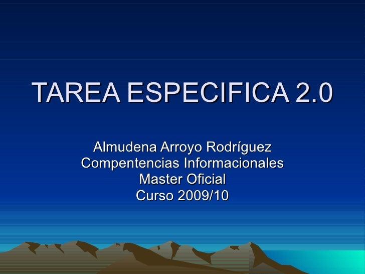 TAREA ESPECIFICA 2.0 Almudena Arroyo Rodríguez Compentencias Informacionales Master Oficial Curso 2009/10