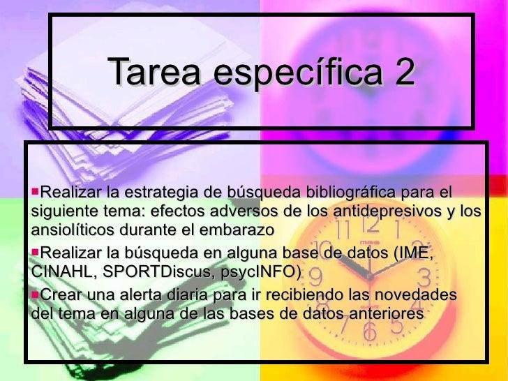 Tarea específica 2 <ul><li>Realizar la estrategia de búsqueda bibliográfica para el siguiente tema: efectos adversos de lo...