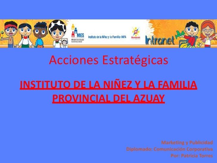 Acciones Estratégicas<br />INSTITUTO DE LA NIÑEZ Y LA FAMILIA PROVINCIAL DEL AZUAY<br />Marketing y Publicidad <br />Diplo...