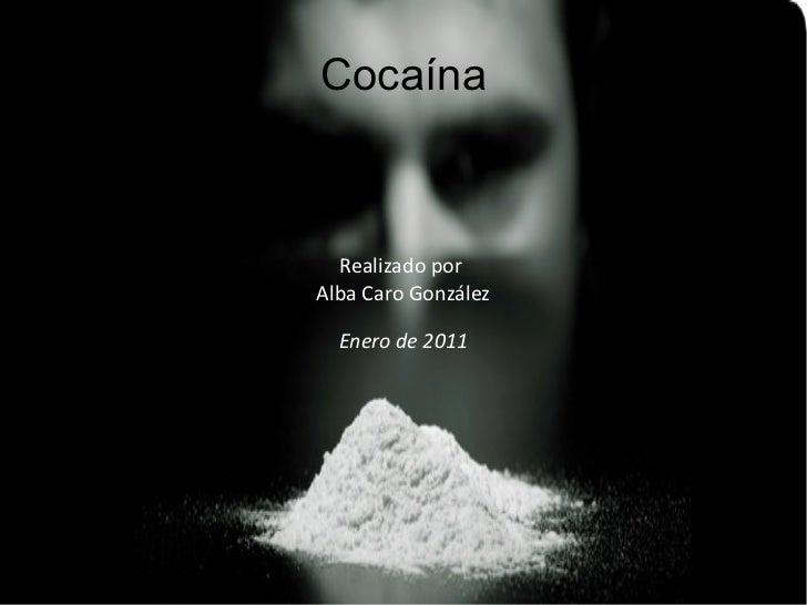 Realizado por  Alba Caro González Enero de 2011 Cocaína
