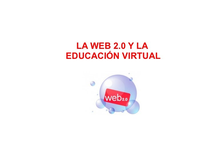 LA WEB 2.0 Y LA  EDUCACIÓN VIRTUAL