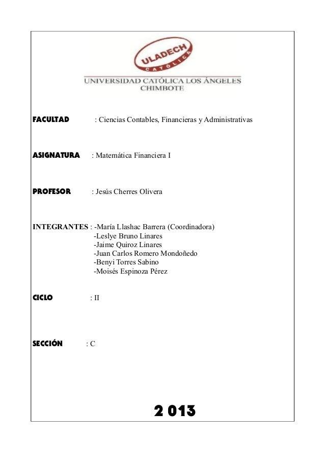 FACULTAD  : Ciencias Contables, Financieras y Administrativas  ASIGNATURA  : Matemática Financiera I  PROFESOR  : Jesús Ch...