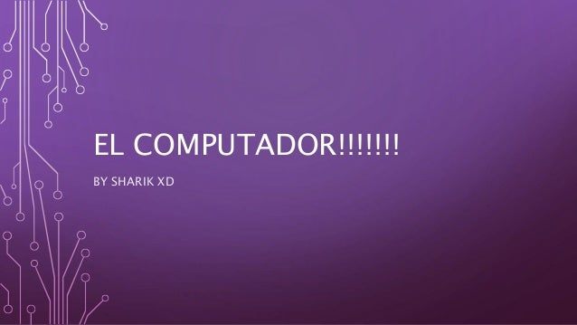 EL COMPUTADOR!!!!!!! BY SHARIK XD